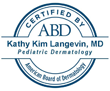 Dr. Kathy Langevin - Certified in Pediatric Dermatology by the American Board of Dermatology